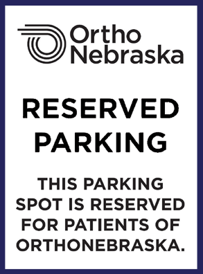 Reserved Parking. THIS PARKING SPOT IS RESERVED FOR PATIENTS OF ORTHONEBRASKA.